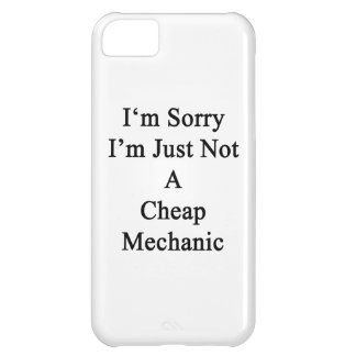 I m Sorry I m Just Not A Cheap Mechanic iPhone 5C Cover