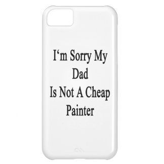 I m Sorry My Dad Is Not A Cheap Painter Case For iPhone 5C