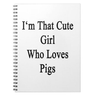 I m That Cute Girl Who Loves Pigs Notebook