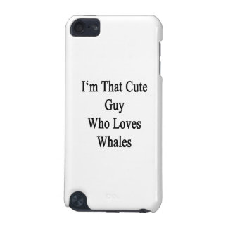 I m That Cute Guy Who Loves Whales iPod Touch (5th Generation) Case