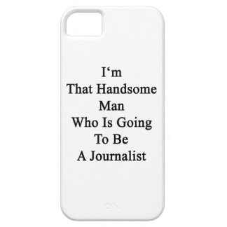 I m That Handsome Man Who Is Going To Be A Journal iPhone 5/5S Cases