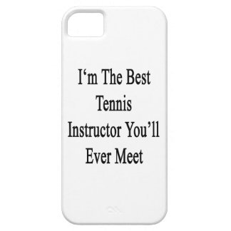 I m The Best Tennis Instructor You ll Ever Meet iPhone 5 Covers