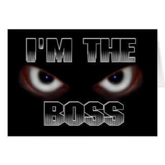 I M THE BOSS ANY QUESTIONS GREETING CARD