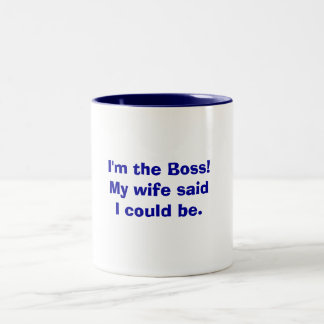 I m the Boss My wife said I could be Mugs