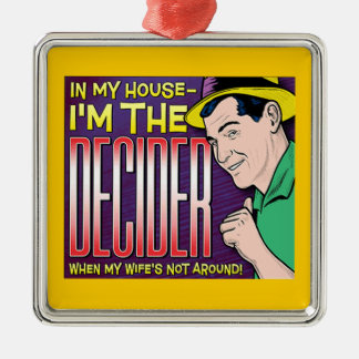 I'm The Decider – when my wife's not around Metal Ornament
