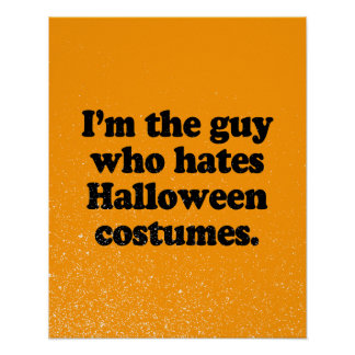 I M THE GUY WHO HATES HALLOWEEN COSTUMES POSTERS