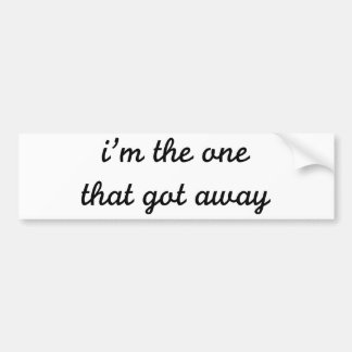 I m The One That Got Away Bumper Stickers