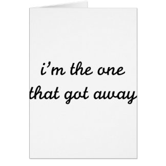 I m The One That Got Away Card