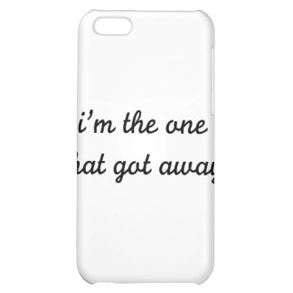 I m The One That Got Away iPhone 5C Cover