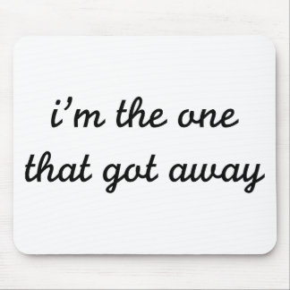 I m The One That Got Away Mouse Pads