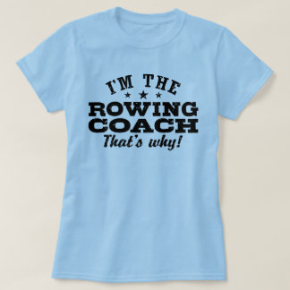 I'm The Rowing Coach That's Why T-Shirt