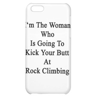 I m The Woman Who Is Going To Kick Your Butt At Ro Case For iPhone 5C