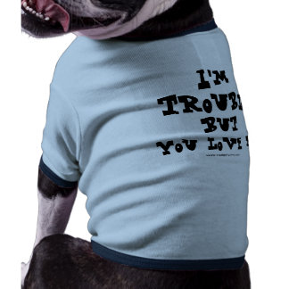 I m trouble but you love me - fancy doggy tee doggie t shirt