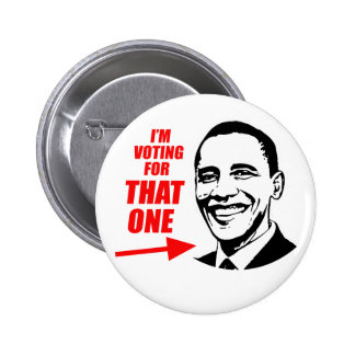 I m voting for That One Pinback Buttons