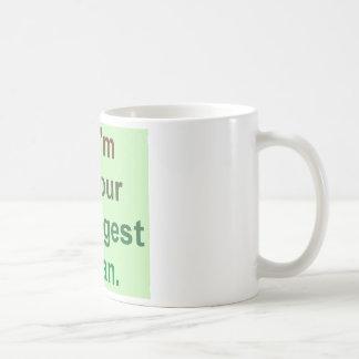 I m your biggest fan coffee mugs