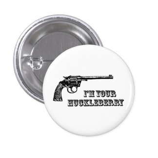 I m Your Huckleberry Western Gun Pinback Buttons