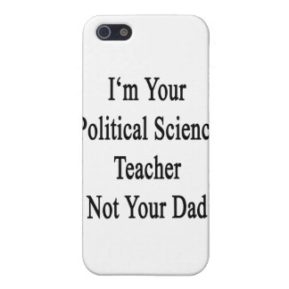I m Your Political Science Teacher Not Your Dad Cover For iPhone 5/5S
