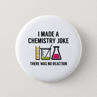 I Made A Chemistry Joke 6 Cm Round Badge