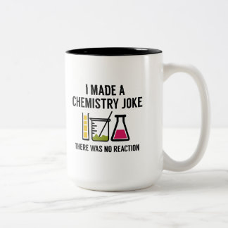 I Made A Chemistry Joke Two-Tone Coffee Mug