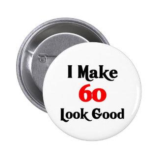 I make 60 look good 6 cm round badge