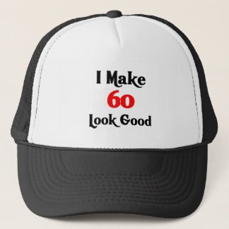 I make 60 look good trucker hat