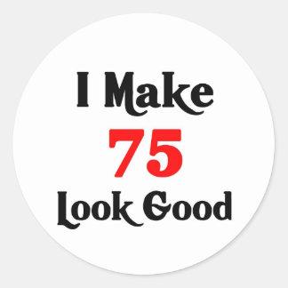 I make 75 look Good Classic Round Sticker