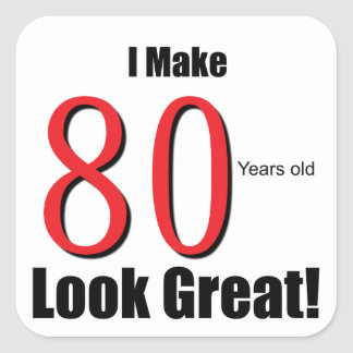 I Make 80 Years Old Look Great! Square Stickers
