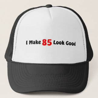 I make 85 look good trucker hat