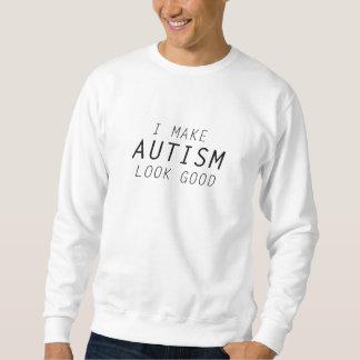 I Make Autism Look Good Sweatshirt