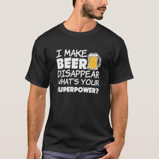 I Make Beer Disappear Funny T-Shirt