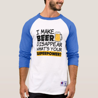 I Make Beer Disappear what's your superpower funny T-Shirt