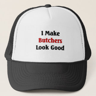 I make butchers look good trucker hat