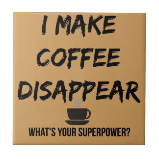 I Make Coffee Disappear Tile
