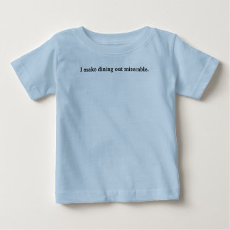 I make dining out miserable. baby T-Shirt