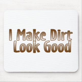 I Make Dirt Look Good Mouse Pad