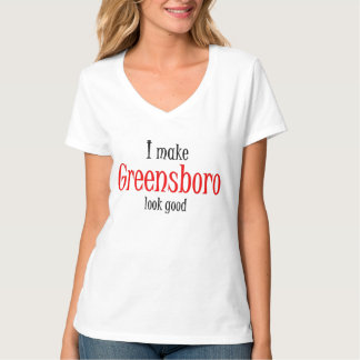 I make Greensboro look good T-Shirt