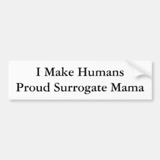 I Make HumansProud Surrogate Mama Bumper Sticker