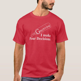 I Make Pour Decisions - The Grapevine Morgan Hill T-Shirt