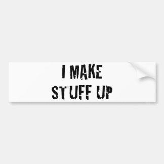 I Make Stuff Up Bumper Stickers