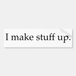 I Make Stuff Up Bumper Sticker