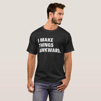 I MAKE THINGS AWKWARD T-Shirt