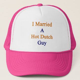 I Married A Hot Dutch Guy Trucker Hat