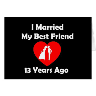 I Married My Best Friend 13 Years Ago Greeting Card