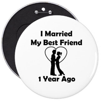I Married My Best Friend 1 Year Ago 6 Cm Round Badge