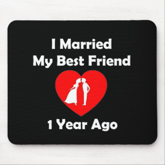 I Married My Best Friend 1 Year Ago Mouse Pad