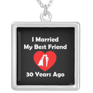 I Married My Best Friend 30 Years Ago Silver Plated Necklace