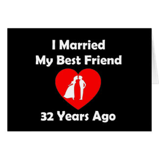 I Married My Best Friend 32 Years Ago Card