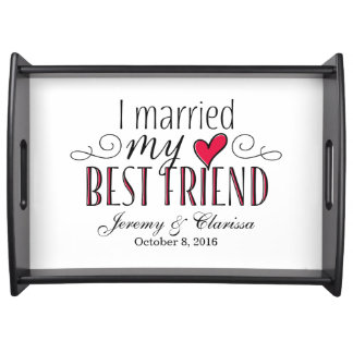 """I Married My Best Friend"" Serving Tray"