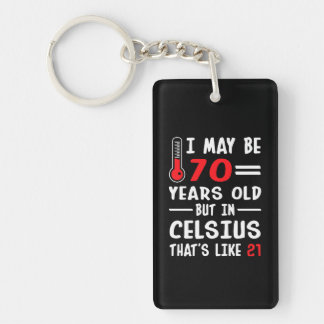 I May Be 70 Years Old But In Celsius 21 Key Ring