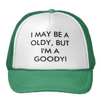 I MAY BE A OLDY, BUT I'M A GOODY! CAP